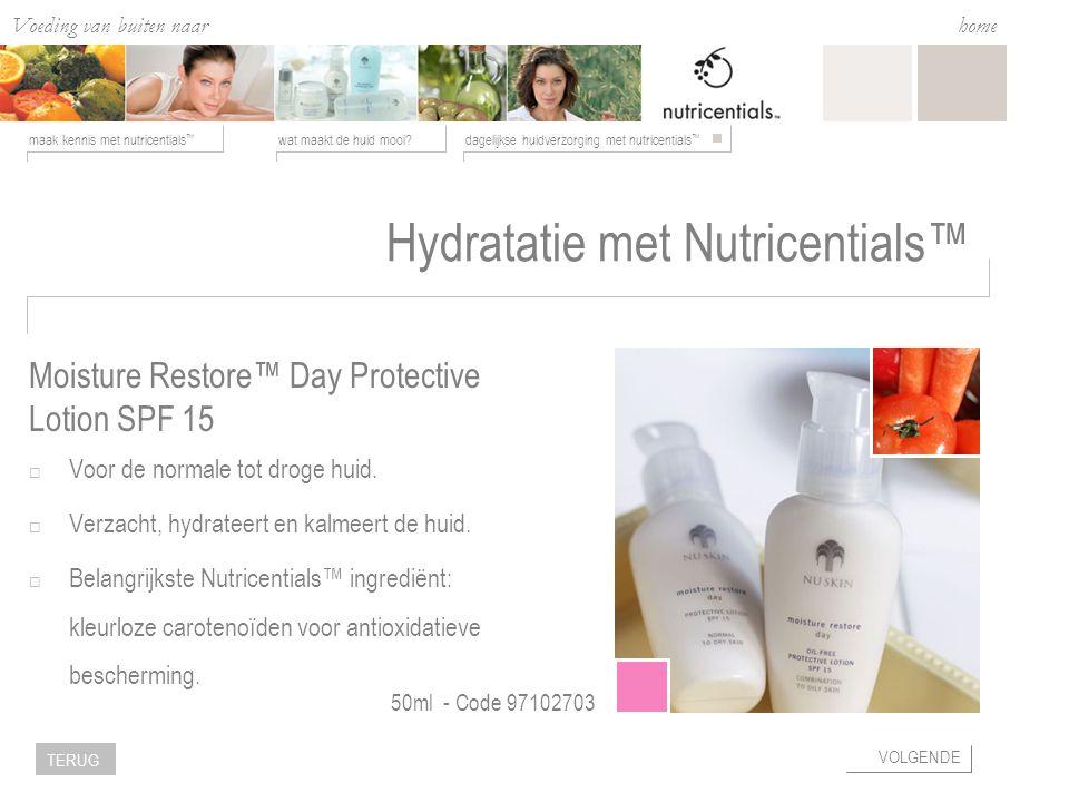 Voeding van buiten naar binnen wat maakt de huid mooi dagelijkse huidverzorging met nutricentials ™ maak kennis met nutricentials ™ home VOLGENDE TERUG Hydratatie met Nutricentials™  Voor de normale tot droge huid.