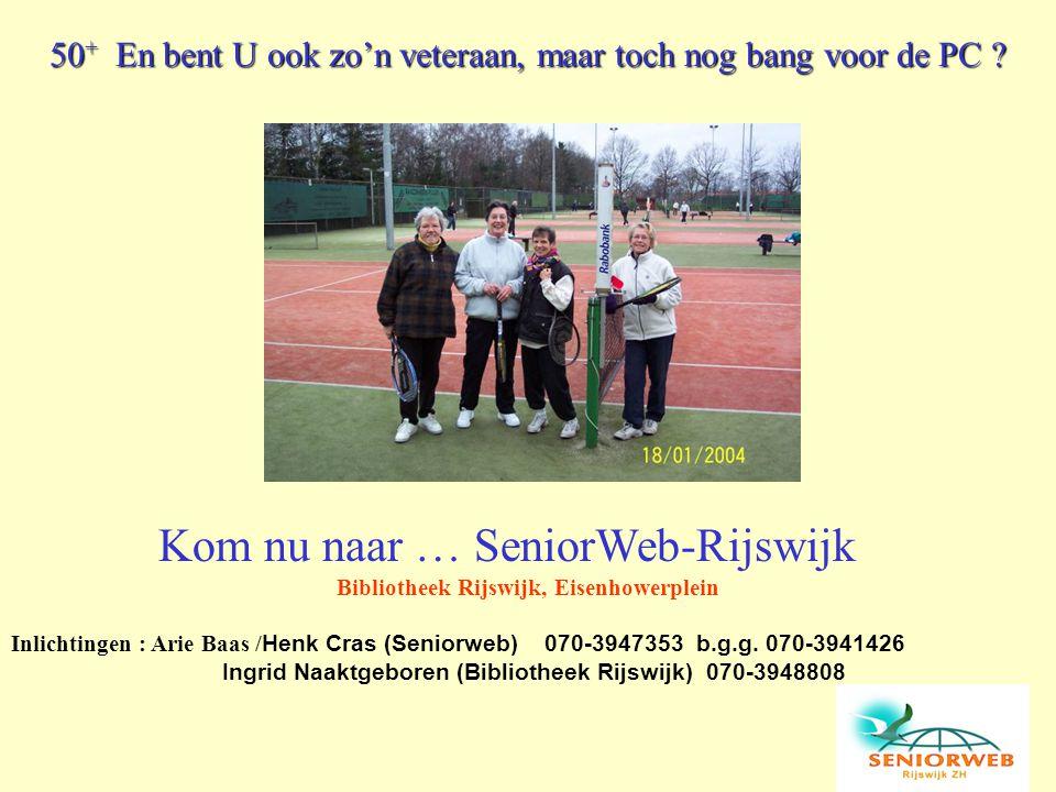 Kom nu naar … SeniorWeb-Rijswijk Bibliotheek Rijswijk, Eisenhowerplein Inlichtingen : Arie Baas / Henk Cras (Seniorweb) 070-3947353 b.g.g. 070-3941426