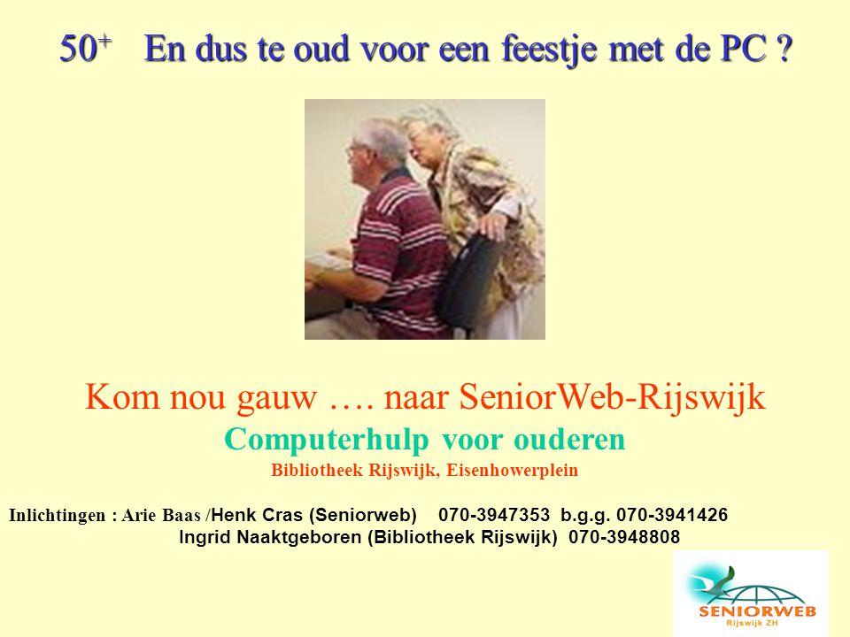 Kom nou gauw …. naar SeniorWeb-Rijswijk Computerhulp voor ouderen Bibliotheek Rijswijk, Eisenhowerplein Inlichtingen : Arie Baas / Henk Cras (Seniorwe