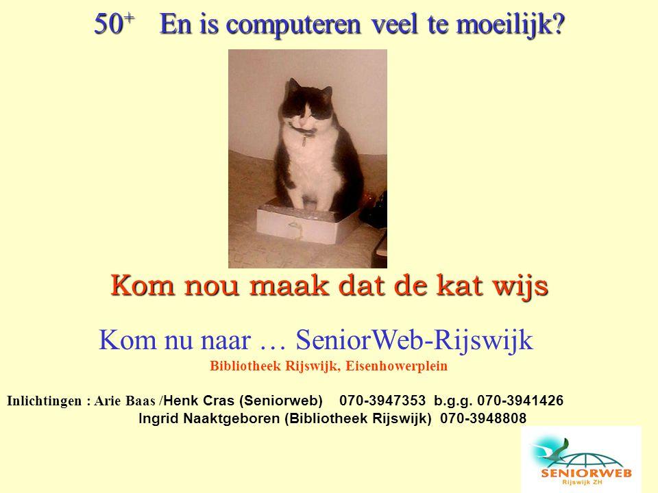 Kom nou maak dat de kat wijs 50 + En is computeren veel te moeilijk? Kom nu naar … SeniorWeb-Rijswijk Bibliotheek Rijswijk, Eisenhowerplein Inlichting