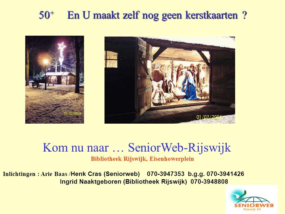 50 + En U maakt zelf nog geen kerstkaarten ? Kom nu naar … SeniorWeb-Rijswijk Bibliotheek Rijswijk, Eisenhowerplein Inlichtingen : Arie Baas / Henk Cr