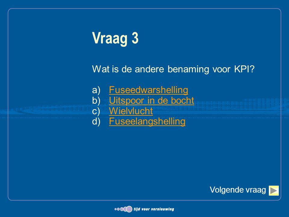 Wat is de andere benaming voor KPI? a)FuseedwarshellingFuseedwarshelling b)Uitspoor in de bochtUitspoor in de bocht c)WielvluchtWielvlucht d)Fuseelang