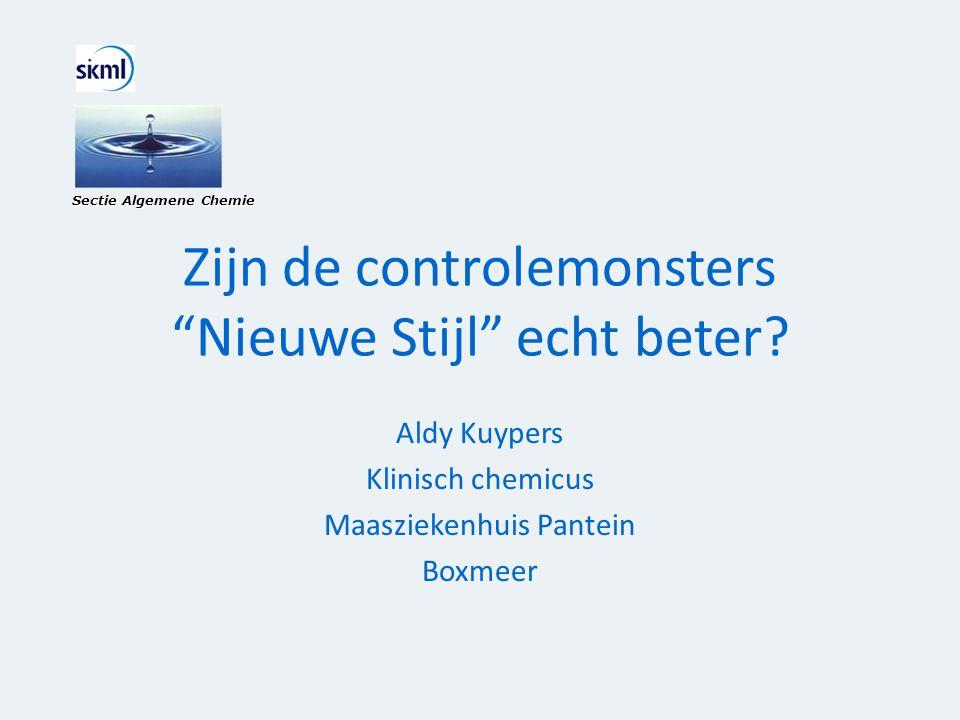 """Zijn de controlemonsters """"Nieuwe Stijl"""" echt beter? Aldy Kuypers Klinisch chemicus Maasziekenhuis Pantein Boxmeer Sectie Algemene Chemie"""