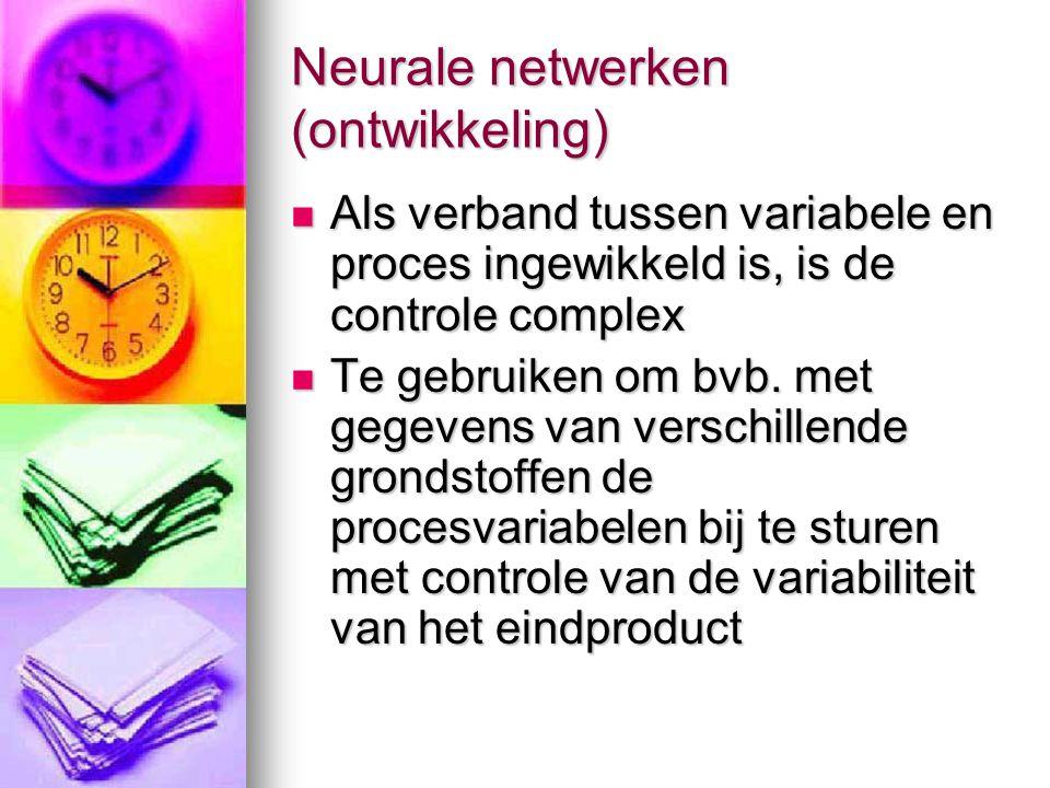 Neurale netwerken (ontwikkeling)  Als verband tussen variabele en proces ingewikkeld is, is de controle complex  Te gebruiken om bvb. met gegevens v