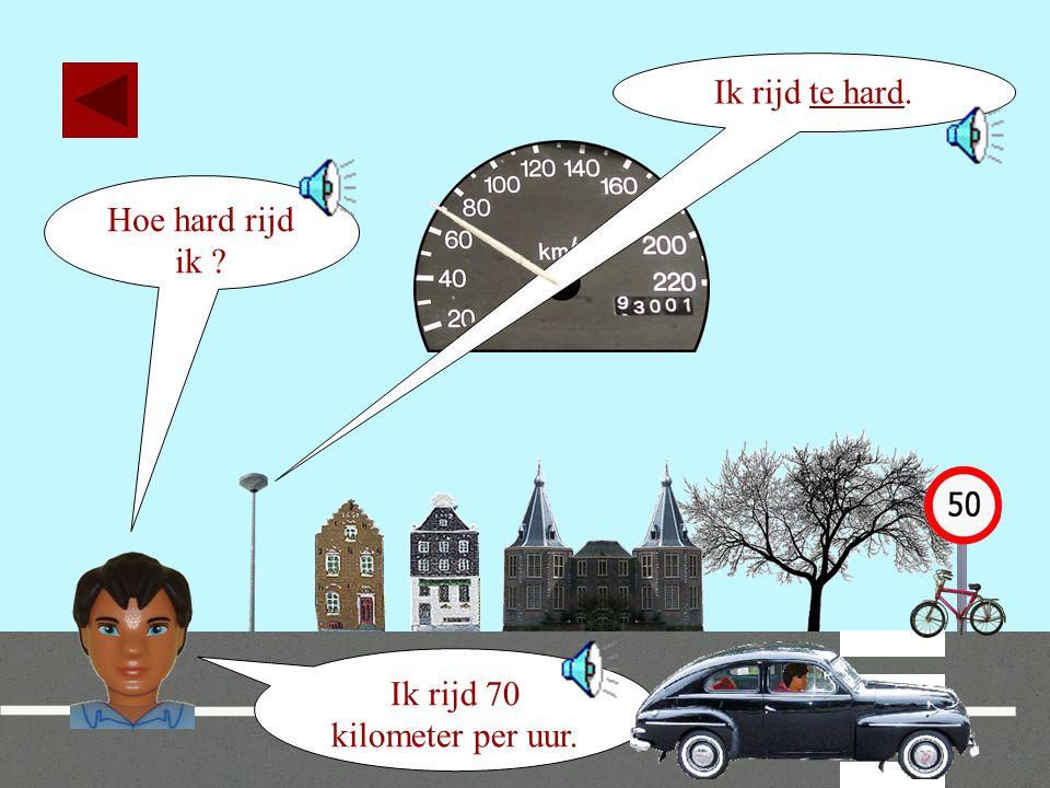 35 Hoe hard rijd ik ? Ik rijd 100 kilometer per uur.