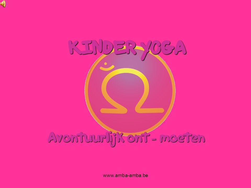 www.amba-amba.be KINDERYOGA KINDER YOGA Avontuurlijk ont - moeten