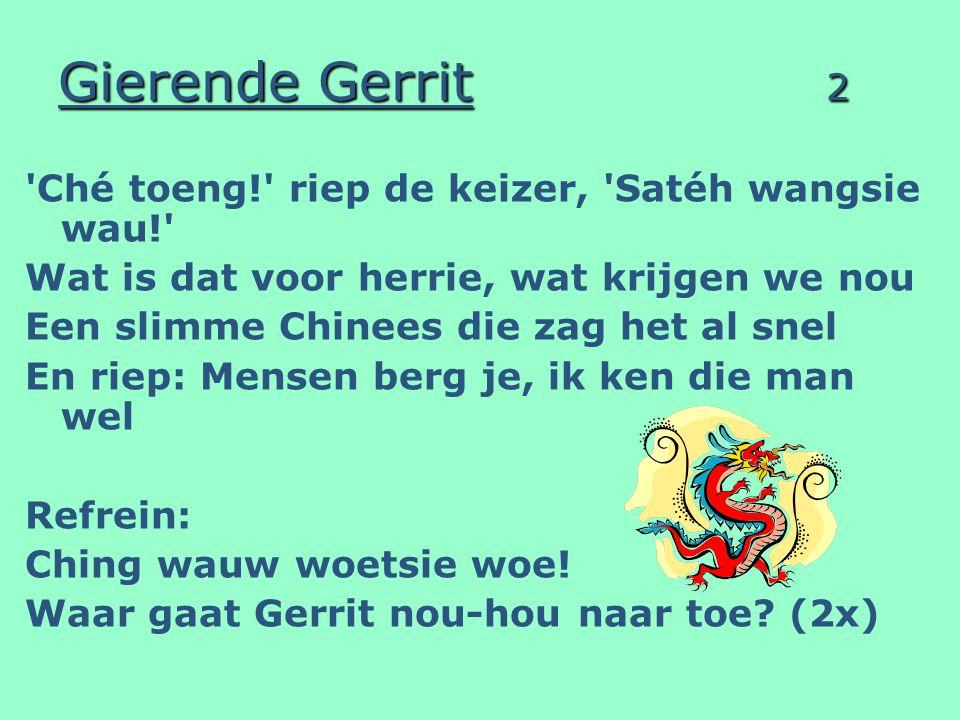 Gierende Gerrit 3 t Is Gierende Gerrit uit Berg en Dal Die Gerrit die zie je toch ook overal.