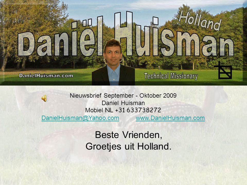 Nieuwsbrief September - Oktober 2009 Daniel Huisman Mobiel NL +31 633738272 DanielHuisman@Yahoo.comDanielHuisman@Yahoo.com www.DanielHuisman.comwww.Da