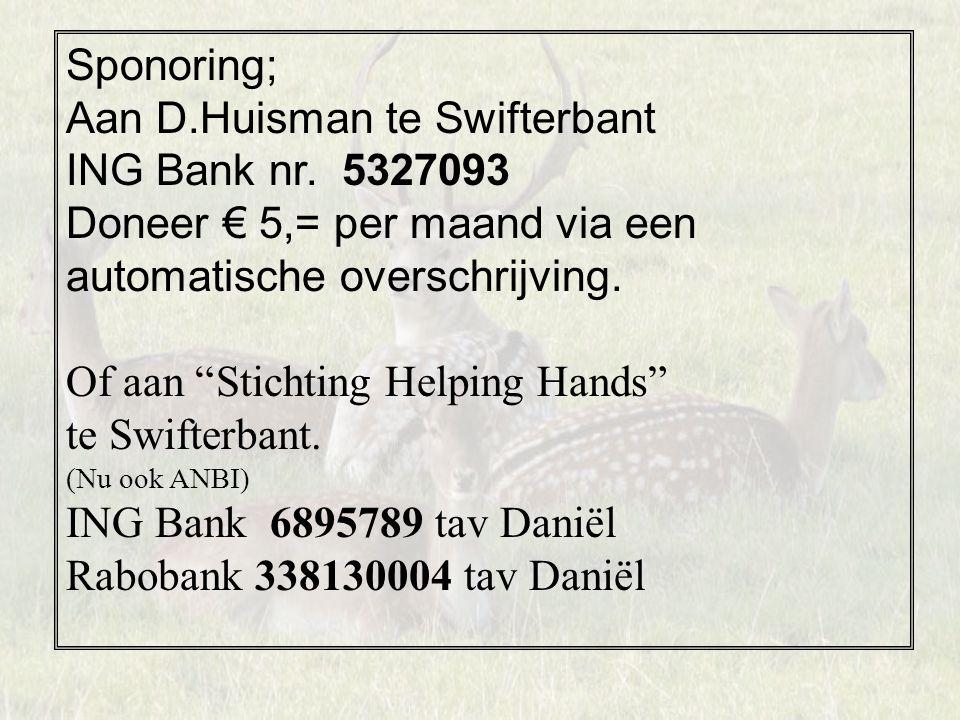 """Sponoring; Aan D.Huisman te Swifterbant ING Bank nr. 5327093 Doneer € 5,= per maand via een automatische overschrijving. Of aan """"Stichting Helping Han"""