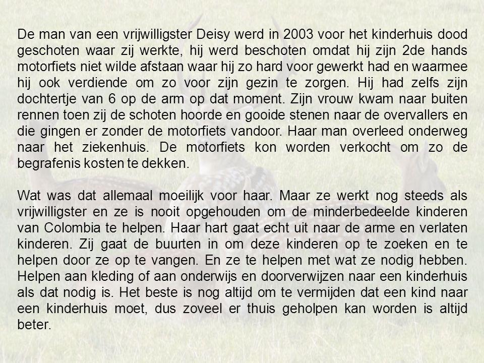 De man van een vrijwilligster Deisy werd in 2003 voor het kinderhuis dood geschoten waar zij werkte, hij werd beschoten omdat hij zijn 2de hands motor