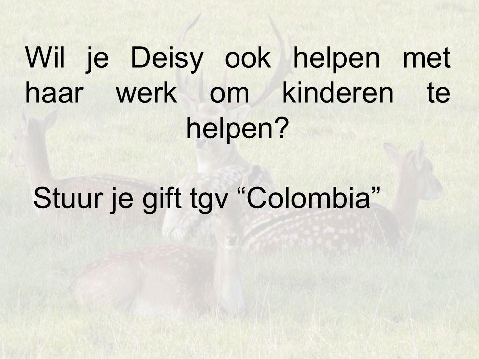 """Wil je Deisy ook helpen met haar werk om kinderen te helpen? Stuur je gift tgv """"Colombia"""""""