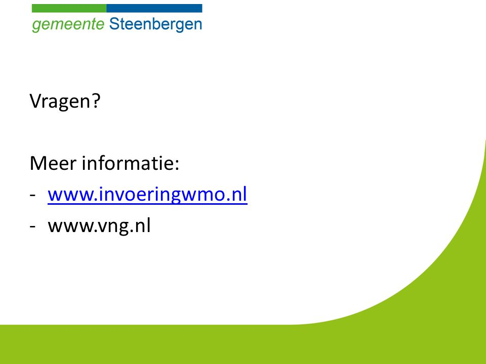 Vragen Meer informatie: -www.invoeringwmo.nlwww.invoeringwmo.nl -www.vng.nl