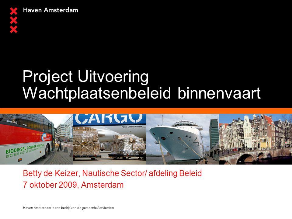 Haven Amsterdam is een bedrijf van de gemeente Amsterdam Project Uitvoering Wachtplaatsenbeleid binnenvaart Betty de Keizer, Nautische Sector/ afdeling Beleid 7 oktober 2009, Amsterdam