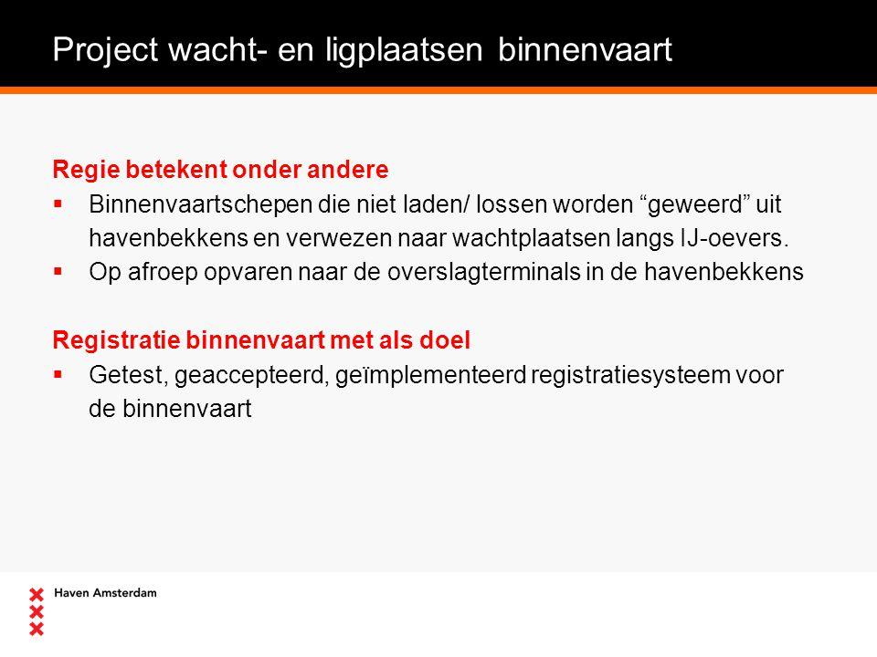 Project wacht- en ligplaatsen binnenvaart Regie betekent onder andere  Binnenvaartschepen die niet laden/ lossen worden geweerd uit havenbekkens en verwezen naar wachtplaatsen langs IJ-oevers.