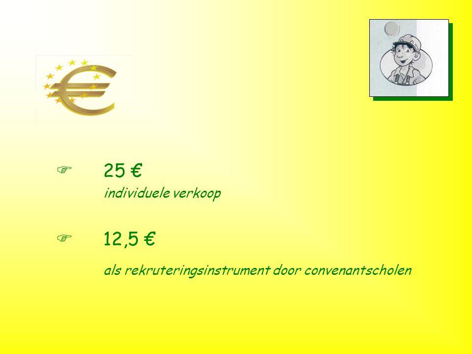 F25 € individuele verkoop F12,5 € als rekruteringsinstrument door convenantscholen