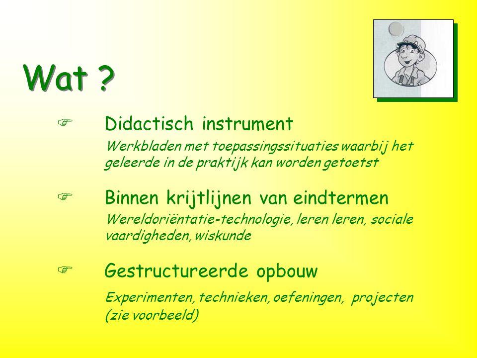 Wat ? FDidactisch instrument Werkbladen met toepassingssituaties waarbij het geleerde in de praktijk kan worden getoetst FBinnen krijtlijnen van eindt