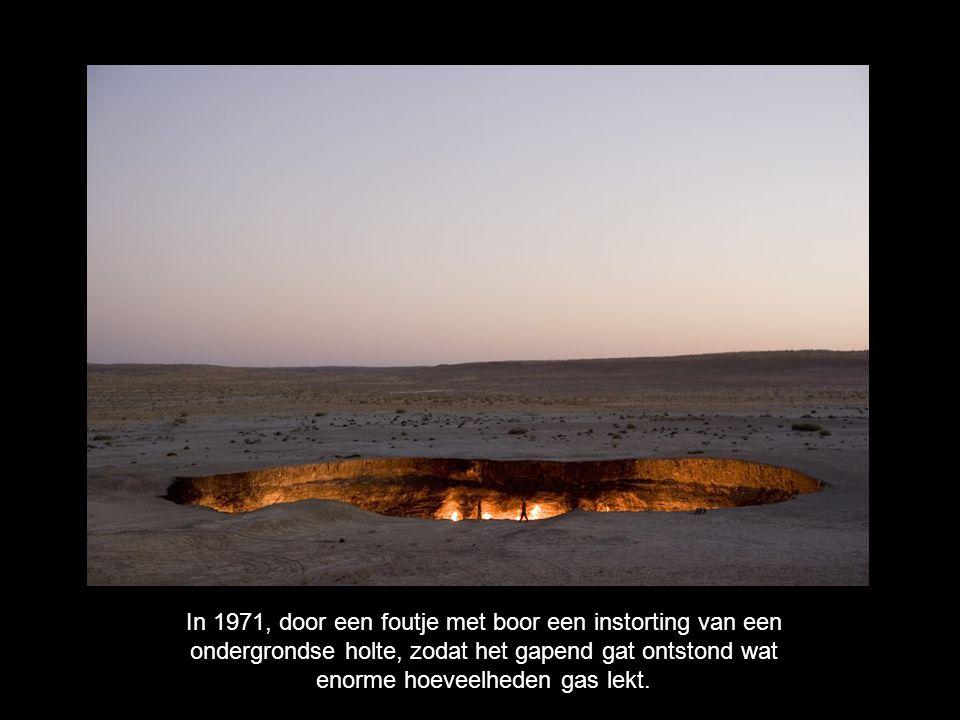 In 1971, door een foutje met boor een instorting van een ondergrondse holte, zodat het gapend gat ontstond wat enorme hoeveelheden gas lekt.