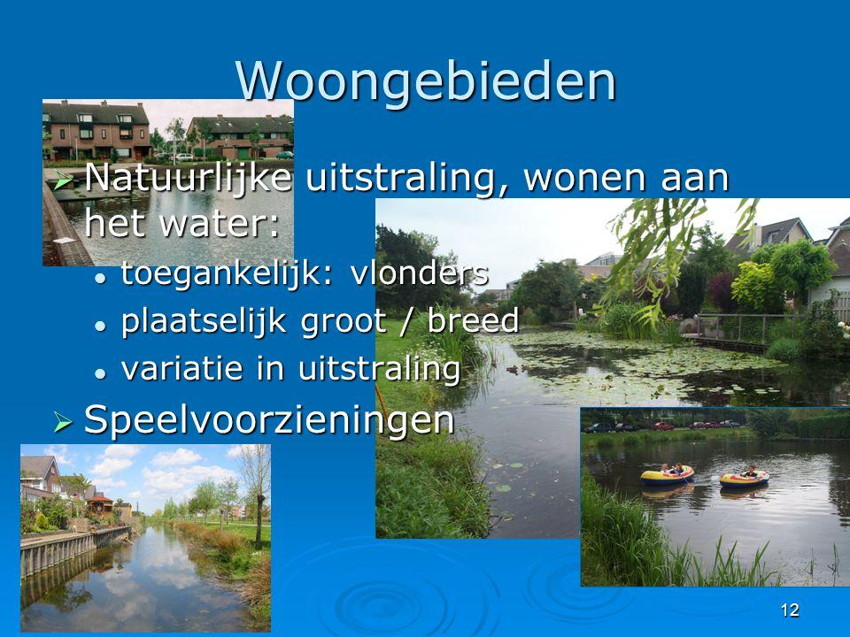 12 Woongebieden  Natuurlijke uitstraling, wonen aan het water:  toegankelijk: vlonders  plaatselijk groot / breed  variatie in uitstraling  Speel