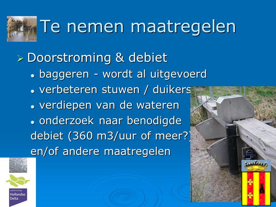 16 Te nemen maatregelen  Doorstroming & debiet  baggeren - wordt al uitgevoerd  verbeteren stuwen / duikers  verdiepen van de wateren  onderzoek