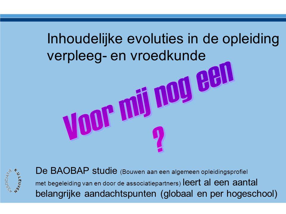 Inhoudelijke evoluties in de opleiding verpleeg- en vroedkunde De BAOBAP studie (Bouwen aan een algemeen opleidingsprofiel met begeleiding van en door