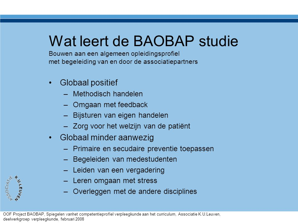 Wat leert de BAOBAP studie Bouwen aan een algemeen opleidingsprofiel met begeleiding van en door de associatiepartners •Globaal positief –Methodisch h