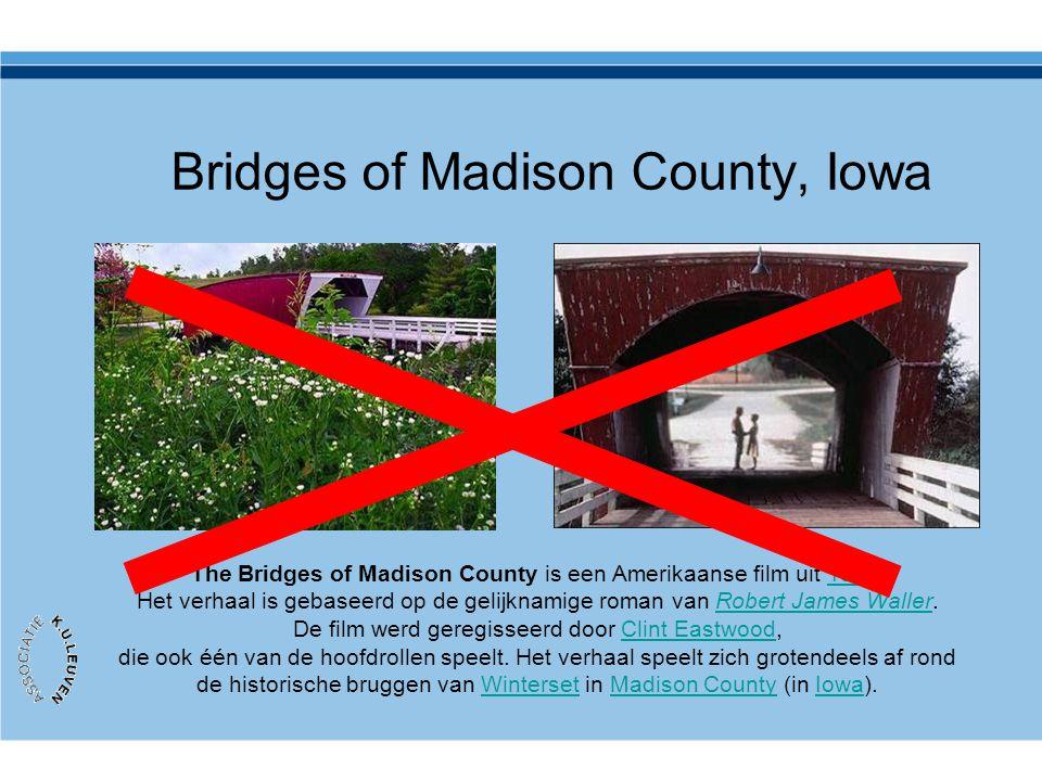 Bridges of Madison County, Iowa The Bridges of Madison County is een Amerikaanse film uit 1995.1995 Het verhaal is gebaseerd op de gelijknamige roman
