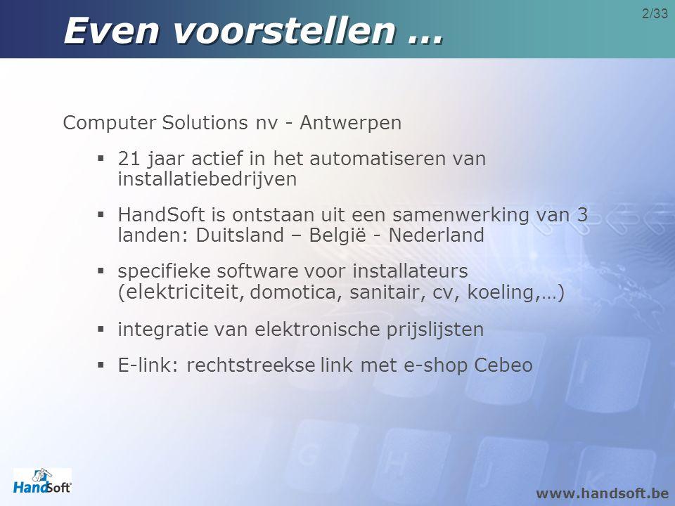 2/33 Even voorstellen … Computer Solutions nv - Antwerpen  21 jaar actief in het automatiseren van installatiebedrijven  HandSoft is ontstaan uit een samenwerking van 3 landen: Duitsland – België - Nederland  specifieke software voor installateurs ( elektriciteit, domotica, sanitair, cv, koeling,…)  integratie van elektronische prijslijsten  E-link: rechtstreekse link met e-shop Cebeo