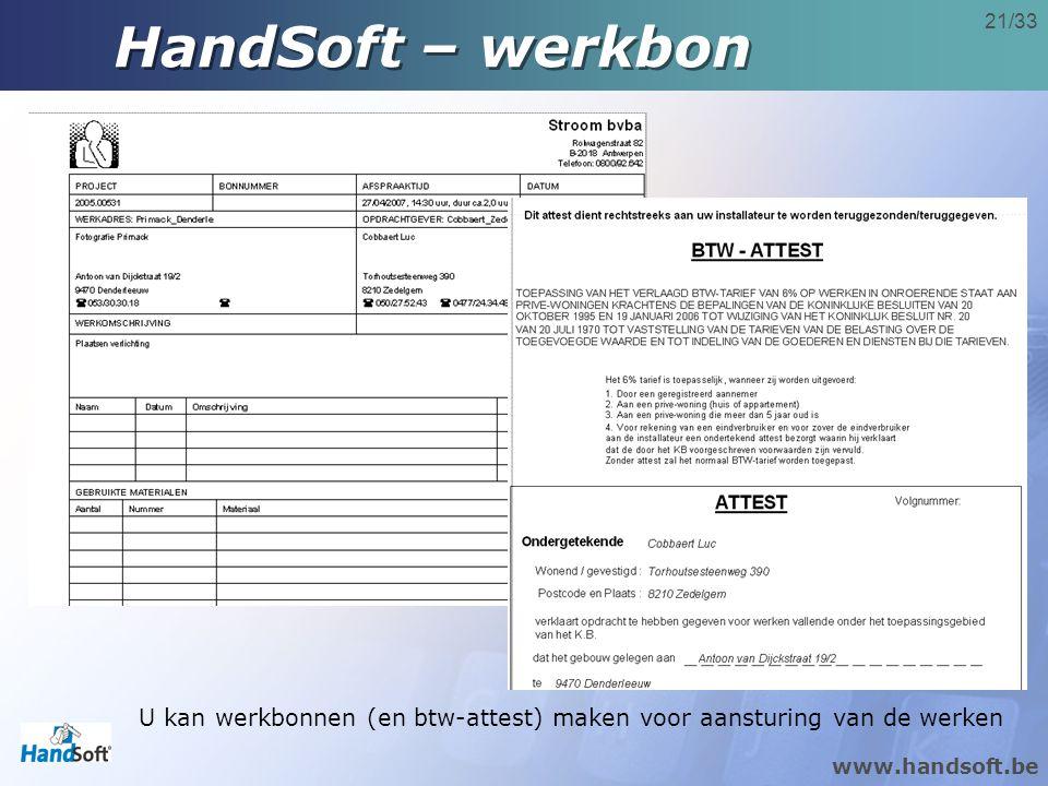 www.handsoft.be 21/33 HandSoft – werkbon U kan werkbonnen (en btw-attest) maken voor aansturing van de werken