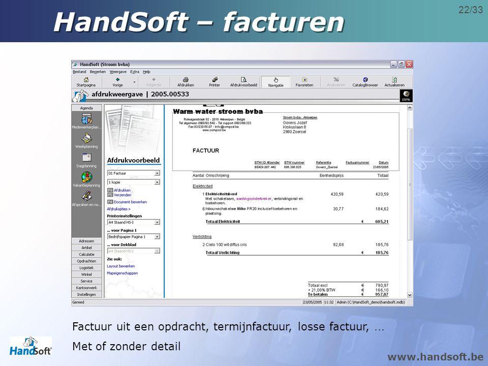 www.handsoft.be 22/33 Factuur uit een opdracht, termijnfactuur, losse factuur, … Met of zonder detail HandSoft – facturen