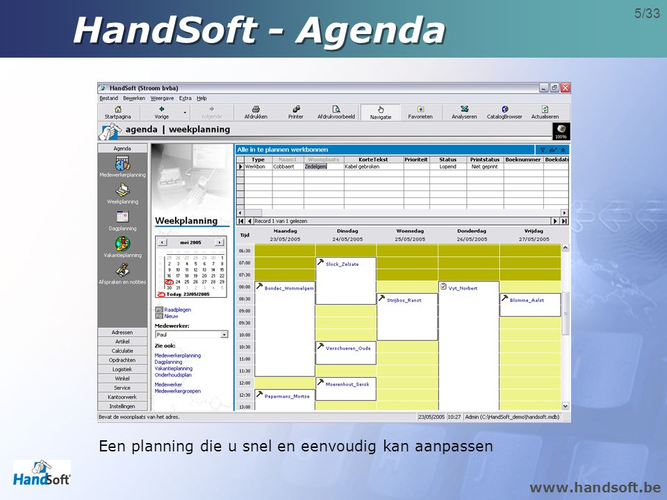 www.handsoft.be 5/33 HandSoft - Agenda Een planning die u snel en eenvoudig kan aanpassen