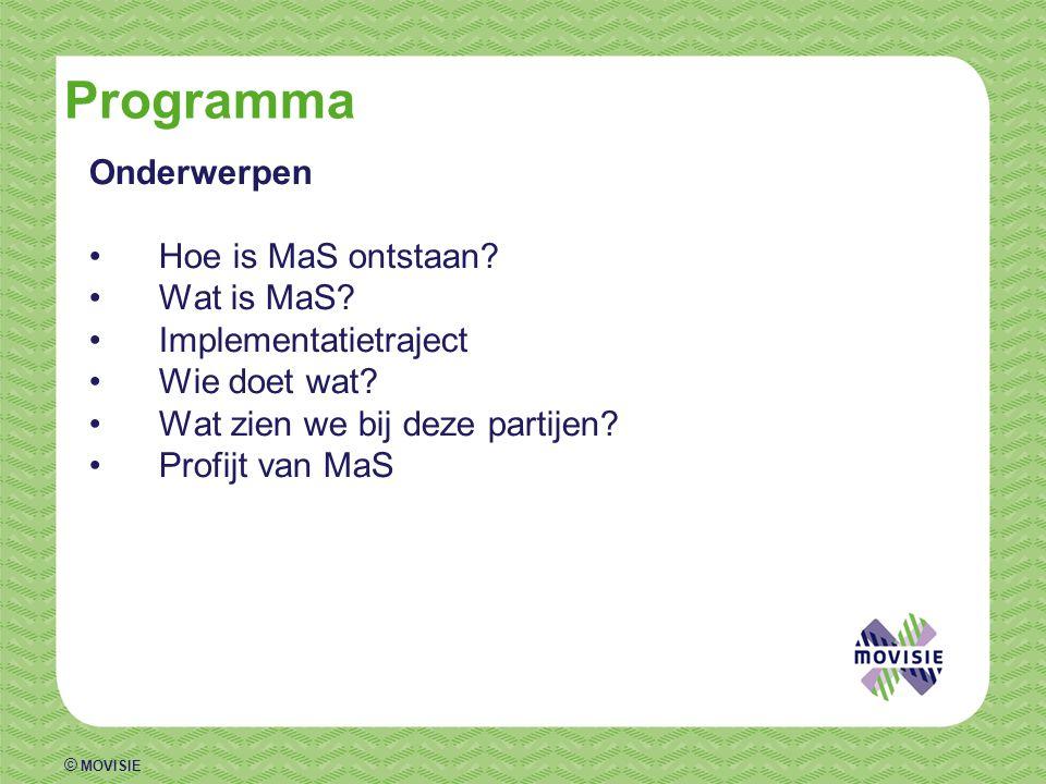 © MOVISIE Programma Onderwerpen •Hoe is MaS ontstaan? •Wat is MaS? •Implementatietraject •Wie doet wat? •Wat zien we bij deze partijen? •Profijt van M