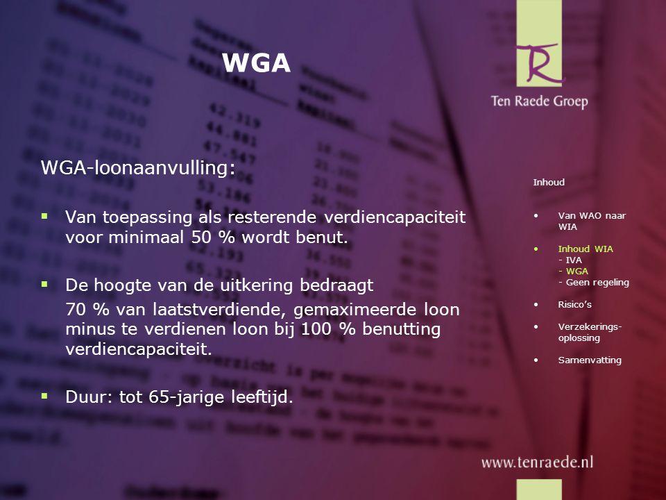 WGA WGA-loonaanvulling:  Van toepassing als resterende verdiencapaciteit voor minimaal 50 % wordt benut.  De hoogte van de uitkering bedraagt 70 % v