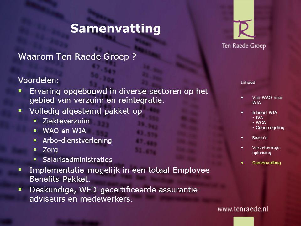 Samenvatting Waarom Ten Raede Groep ? Voordelen:  Ervaring opgebouwd in diverse sectoren op het gebied van verzuim en reïntegratie.  Volledig afgest