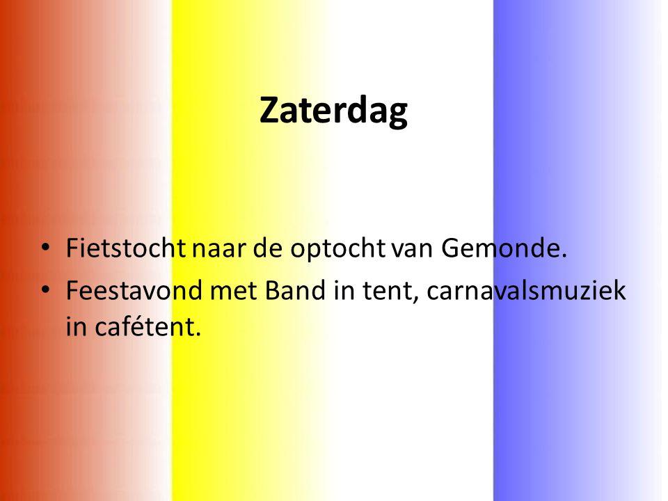Zaterdag • Fietstocht naar de optocht van Gemonde. • Feestavond met Band in tent, carnavalsmuziek in cafétent.