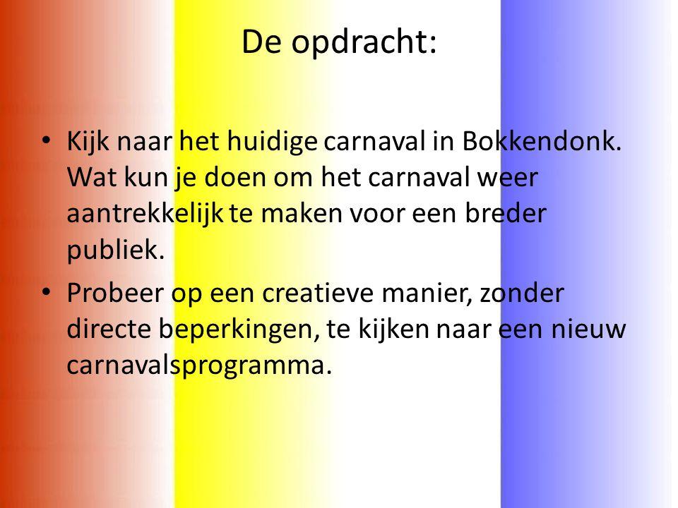 De opdracht: • Kijk naar het huidige carnaval in Bokkendonk. Wat kun je doen om het carnaval weer aantrekkelijk te maken voor een breder publiek. • Pr