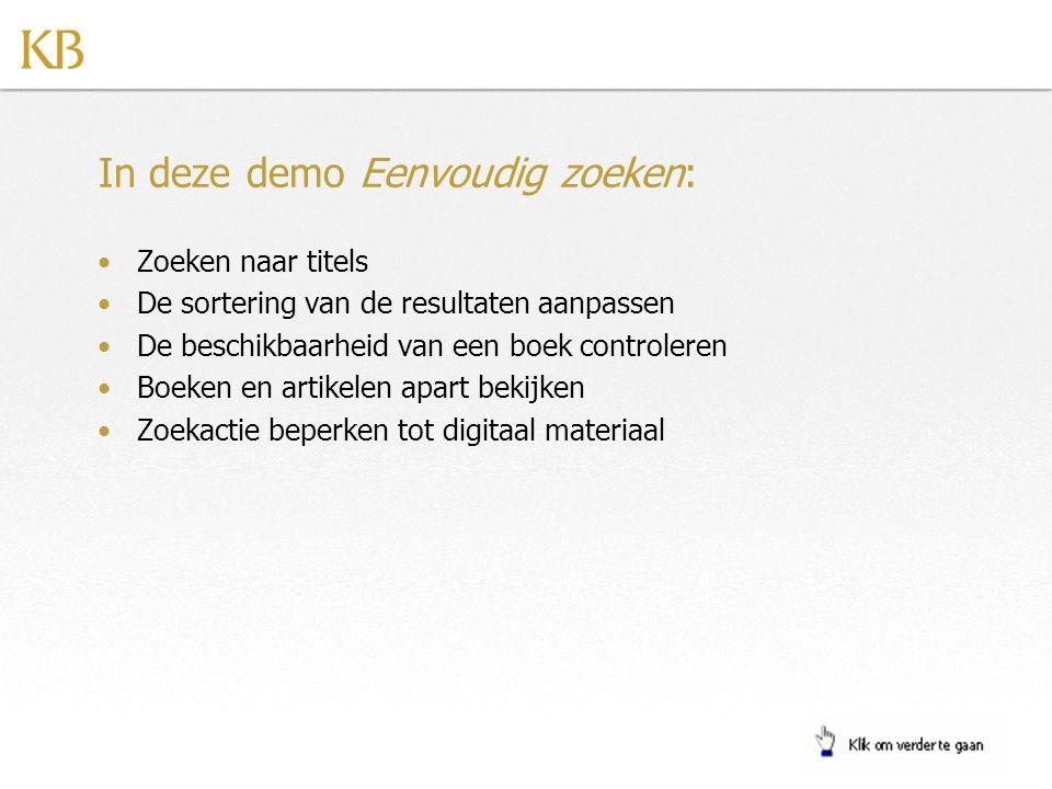 In deze demo Eenvoudig zoeken: •Zoeken naar titels •De sortering van de resultaten aanpassen •De beschikbaarheid van een boek controleren •Boeken en artikelen apart bekijken •Zoekactie beperken tot digitaal materiaal