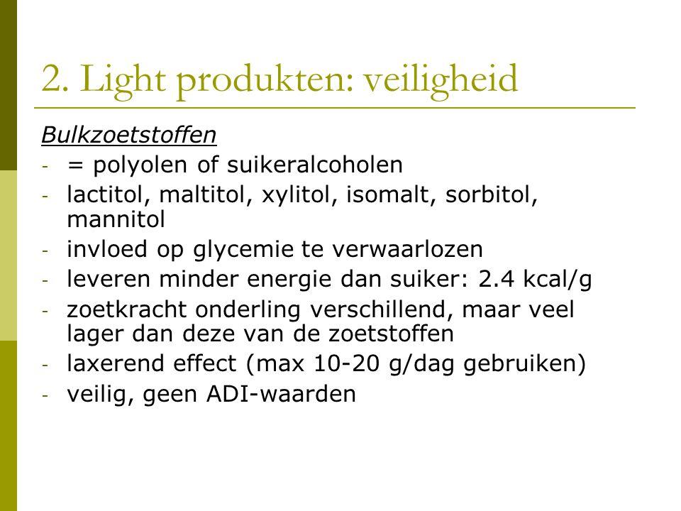 2. Light produkten: veiligheid Bulkzoetstoffen - = polyolen of suikeralcoholen - lactitol, maltitol, xylitol, isomalt, sorbitol, mannitol - invloed op
