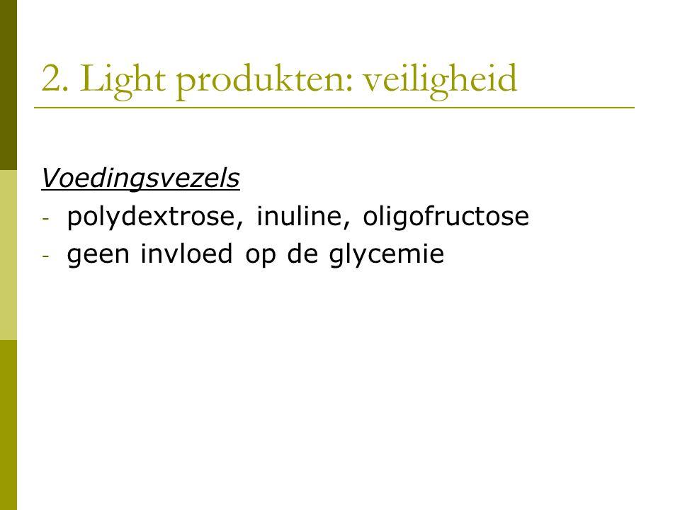 2. Light produkten: veiligheid Voedingsvezels - polydextrose, inuline, oligofructose - geen invloed op de glycemie