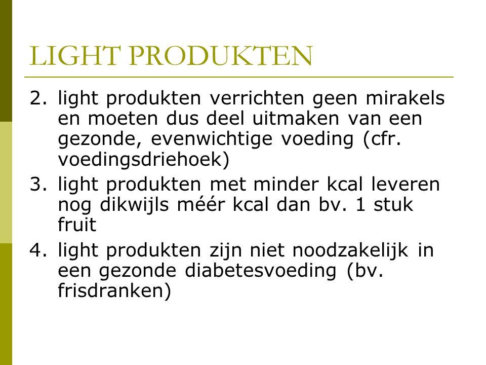 LIGHT PRODUKTEN 2.light produkten verrichten geen mirakels en moeten dus deel uitmaken van een gezonde, evenwichtige voeding (cfr.