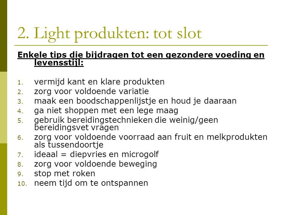 2.Light produkten: tot slot Enkele tips die bijdragen tot een gezondere voeding en levensstijl: 1.