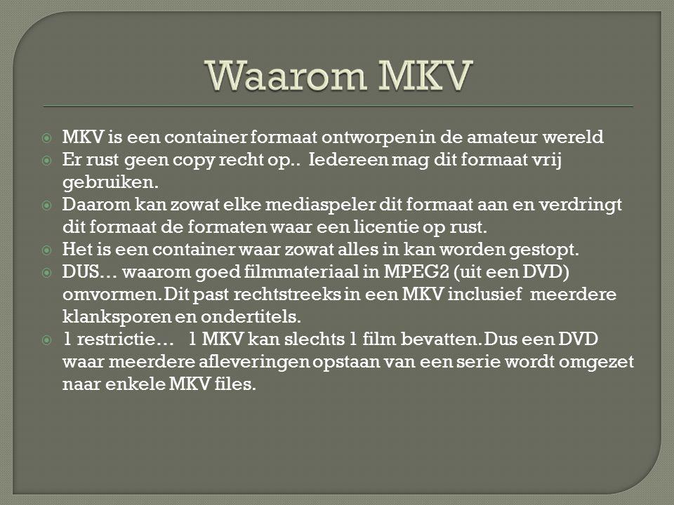  MKV is een container formaat ontworpen in de amateur wereld  Er rust geen copy recht op..
