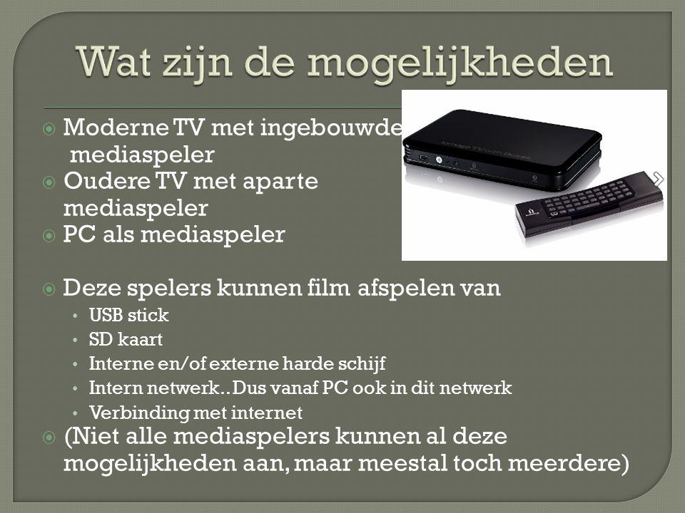  Moderne TV met ingebouwde mediaspeler  Oudere TV met aparte mediaspeler  PC als mediaspeler  Deze spelers kunnen film afspelen van • USB stick • SD kaart • Interne en/of externe harde schijf • Intern netwerk..