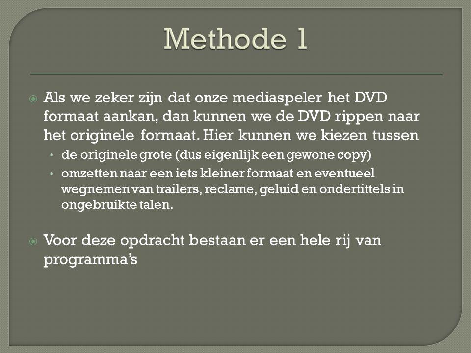  Als we zeker zijn dat onze mediaspeler het DVD formaat aankan, dan kunnen we de DVD rippen naar het originele formaat.