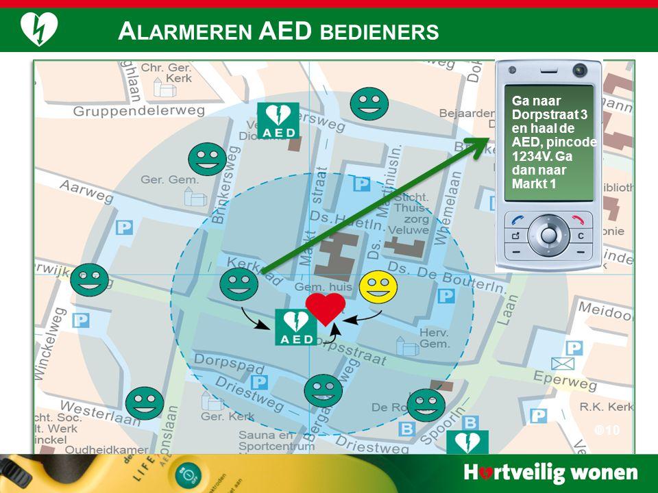 A LARMERING  10 Ga naar Dorpstraat 3 en haal de AED, pincode 1234V. Ga dan naar Markt 1 A LARMEREN AED BEDIENERS