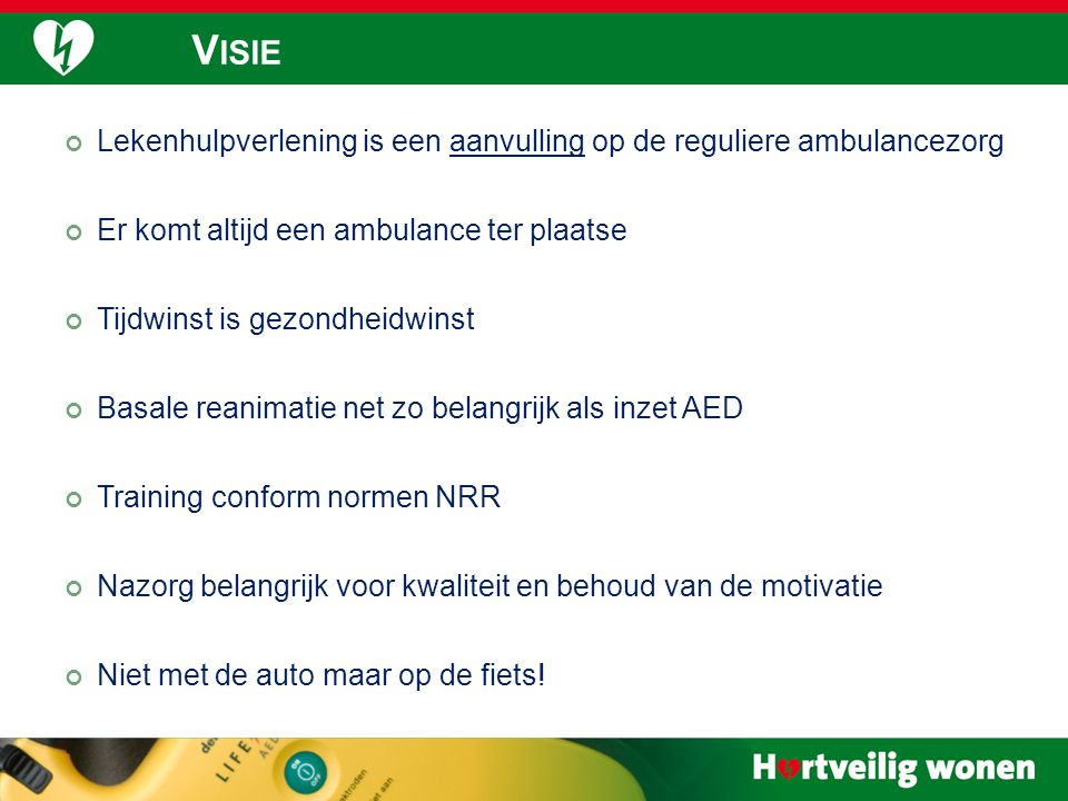 Lekenhulpverlening is een aanvulling op de reguliere ambulancezorg Er komt altijd een ambulance ter plaatse Tijdwinst is gezondheidwinst Basale reanim