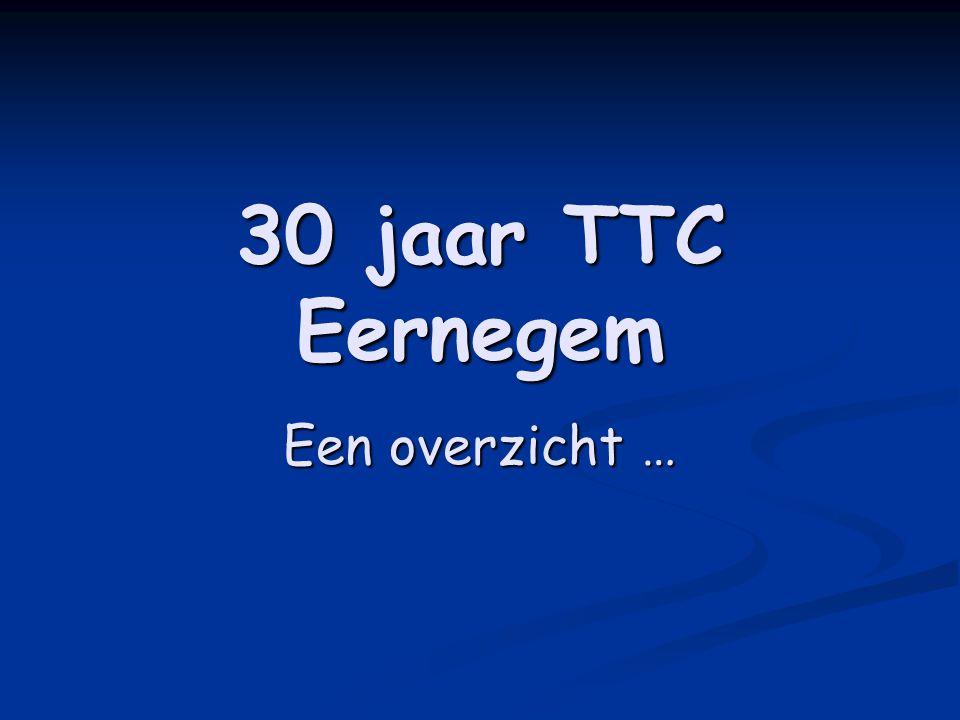 30 jaar TTC Eernegem Een overzicht …