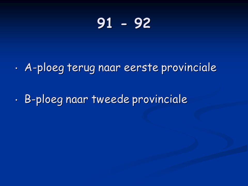 91 - 92 • A-ploeg terug naar eerste provinciale • B-ploeg naar tweede provinciale