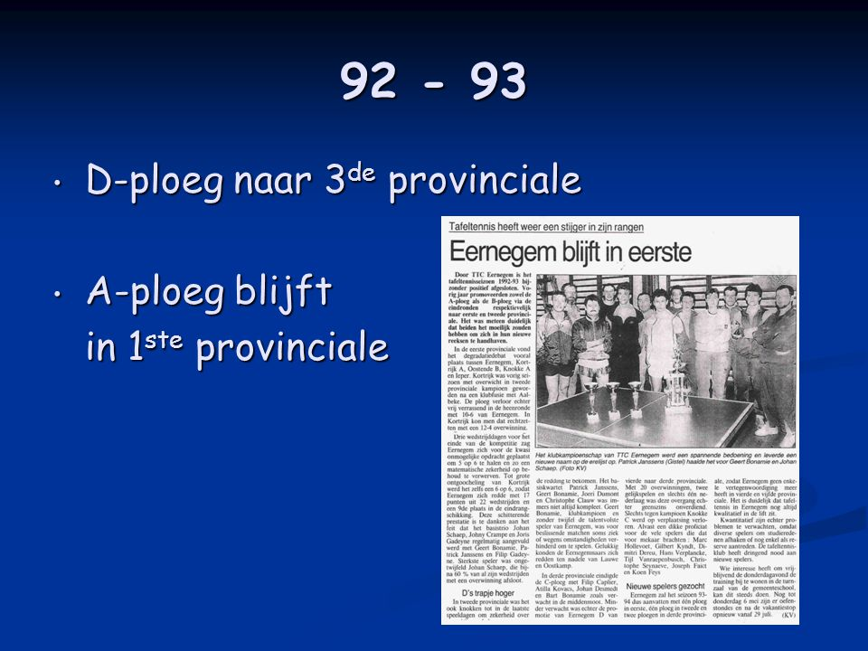 92 - 93 • D-ploeg naar 3 de provinciale • A-ploeg blijft in 1 ste provinciale