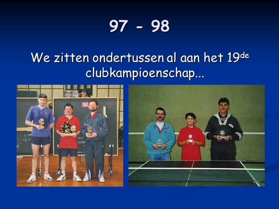 97 - 98 We zitten ondertussen al aan het 19 de clubkampioenschap...