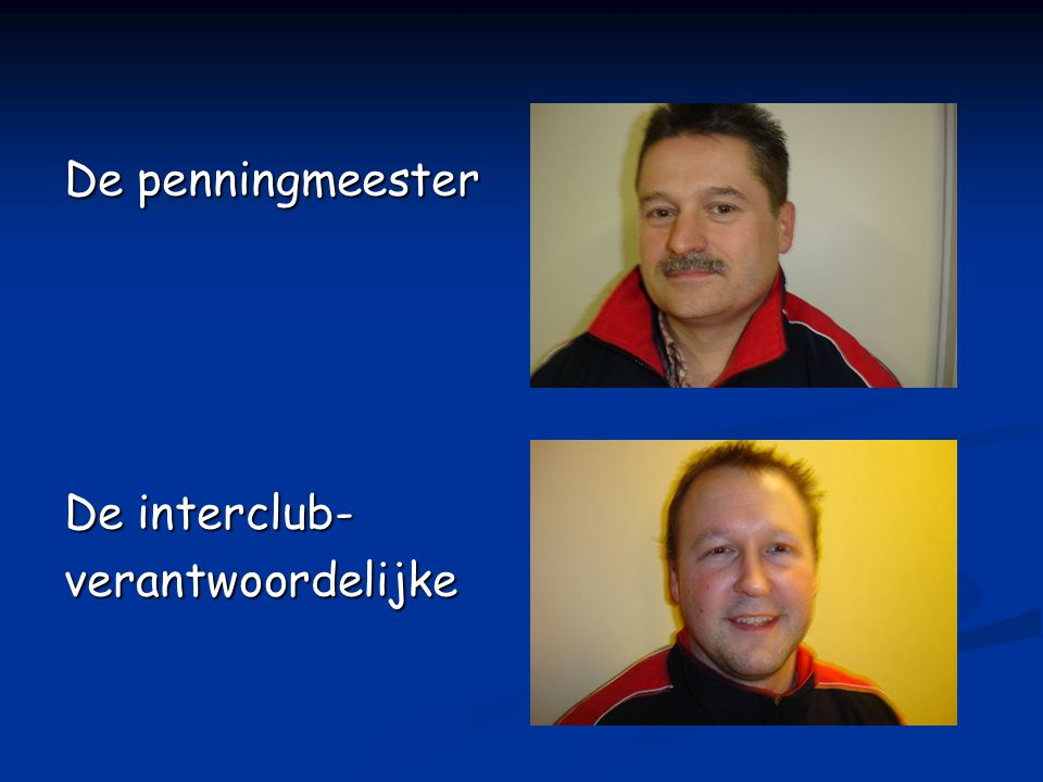 De penningmeester De interclub- verantwoordelijke